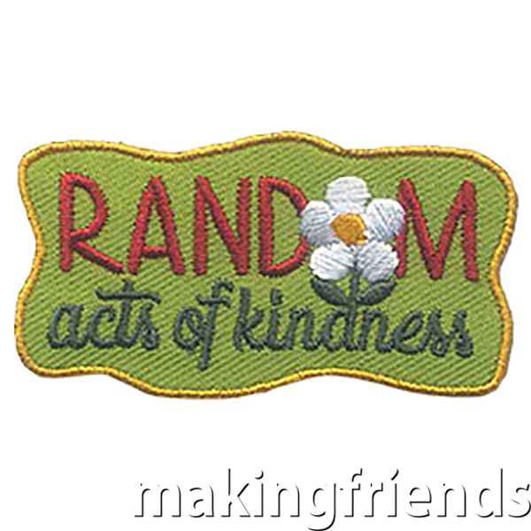 Challenge your scouts to perform Random Acts of Kindness in your community. #makingfriends #rak #kindness #randomactsofkindness #gspatches #funpatch via @gsleader411