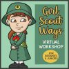 Girl Scout Ways Virtual Workshop for Brownies and Juniors