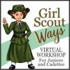 Girl Scout Ways Virtual Workshop for Juniors and Cadettes